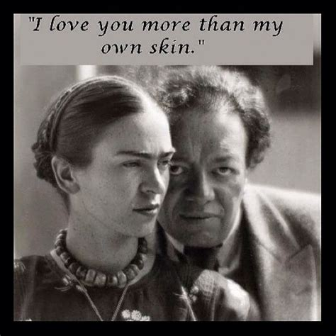 I love you more than my own skin-Frida Kahlo | Quotes and